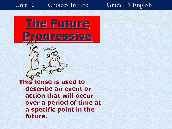 Unit 10 Choices In Life The Future Progressive This tense is used to describe