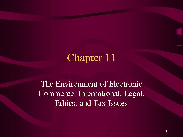 Chapter 11 The Environment of Electronic Commerce: International, Legal, Ethics, and Tax Issues 1