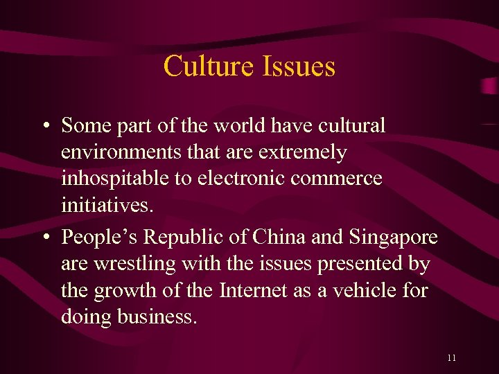 Culture Issues • Some part of the world have cultural environments that are extremely