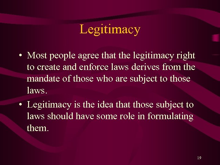Legitimacy • Most people agree that the legitimacy right to create and enforce laws