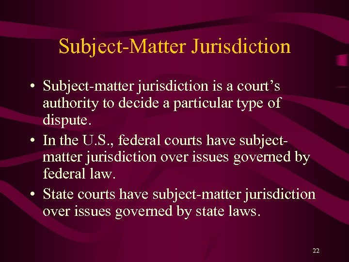 Subject-Matter Jurisdiction • Subject-matter jurisdiction is a court's authority to decide a particular type