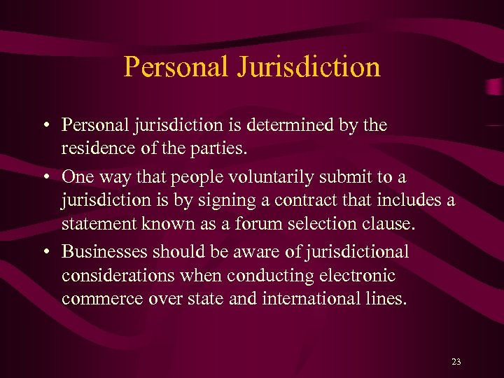 Personal Jurisdiction • Personal jurisdiction is determined by the residence of the parties. •