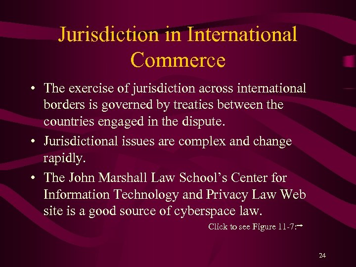 Jurisdiction in International Commerce • The exercise of jurisdiction across international borders is governed