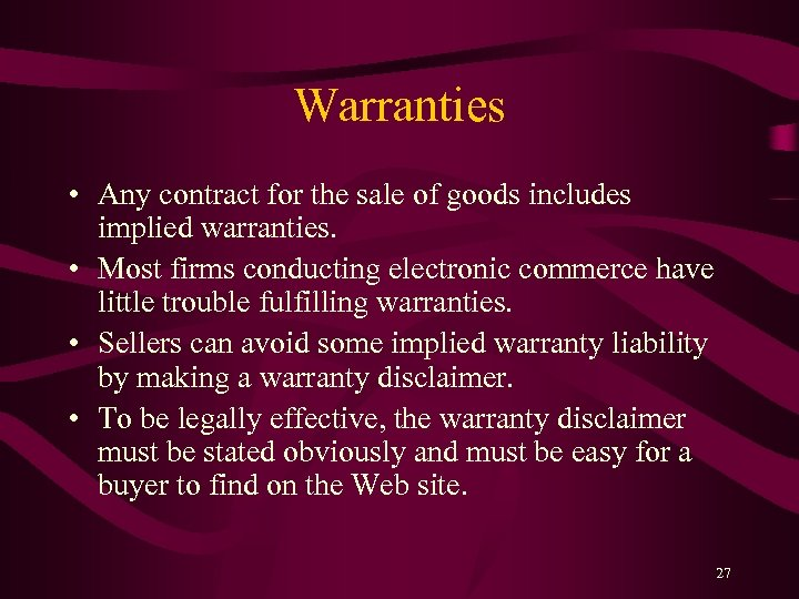 Warranties • Any contract for the sale of goods includes implied warranties. • Most