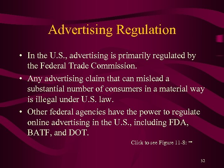 Advertising Regulation • In the U. S. , advertising is primarily regulated by the