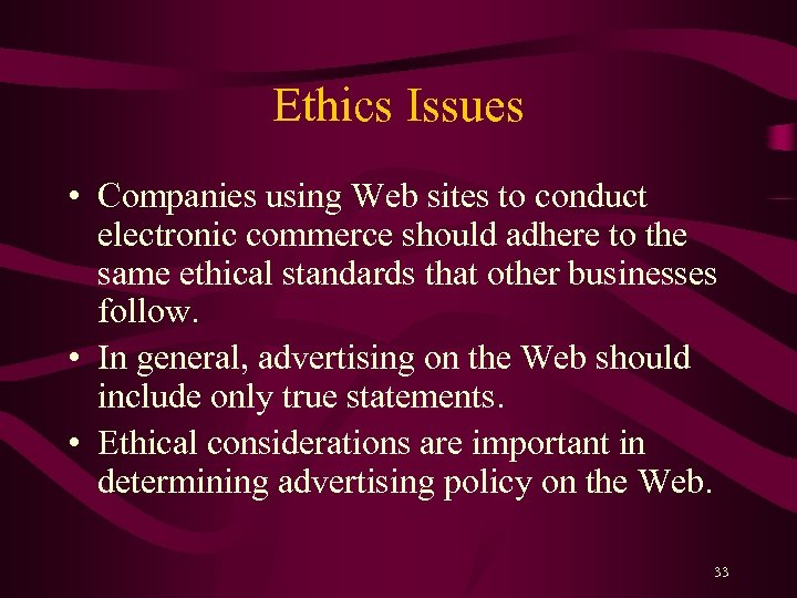 Ethics Issues • Companies using Web sites to conduct electronic commerce should adhere to