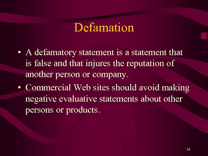 Defamation • A defamatory statement is a statement that is false and that injures