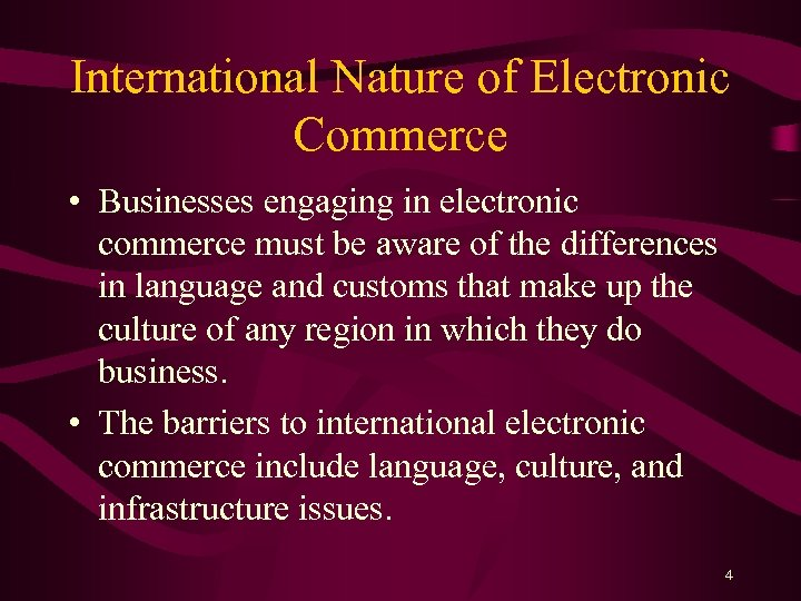 International Nature of Electronic Commerce • Businesses engaging in electronic commerce must be aware