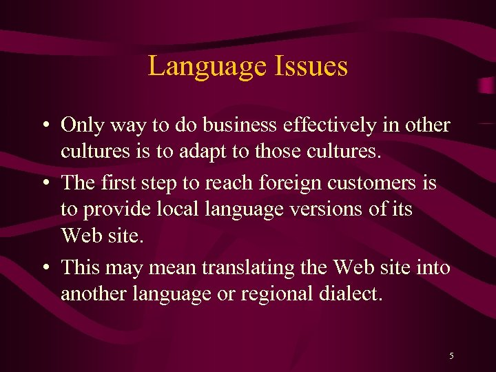 Language Issues • Only way to do business effectively in other cultures is to