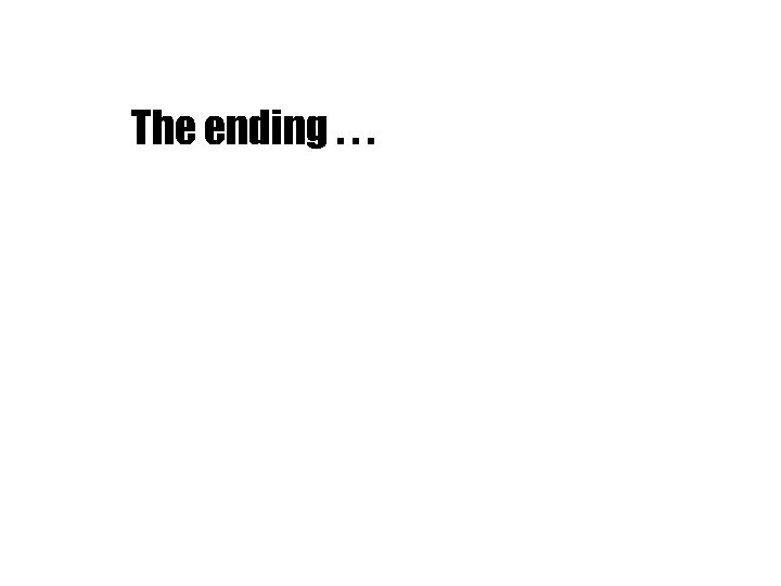 The ending. . .