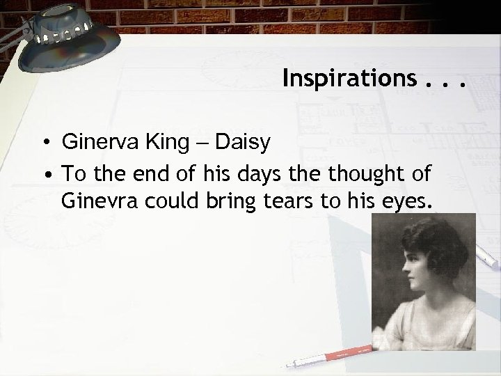 Inspirations. . . • Ginerva King – Daisy • To the end of his