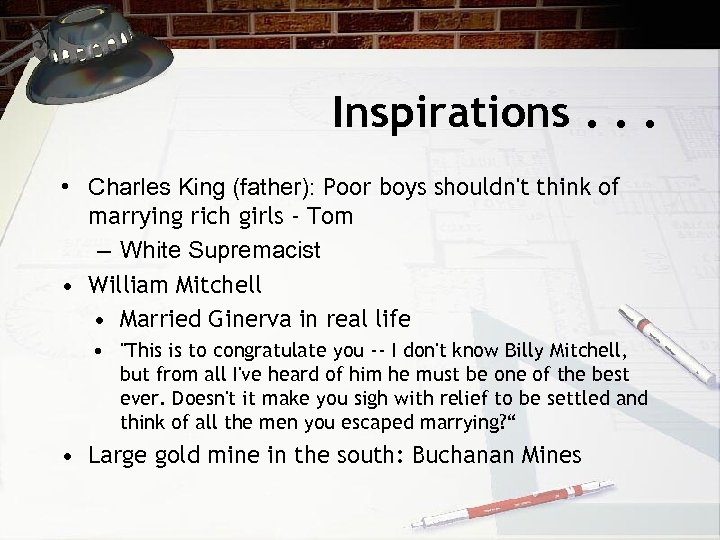 Inspirations. . . • Charles King (father): Poor boys shouldn't think of marrying rich