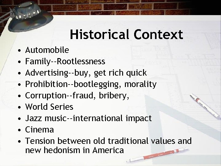 Historical Context • • • Automobile Family--Rootlessness Advertising--buy, get rich quick Prohibition--bootlegging, morality Corruption--fraud,