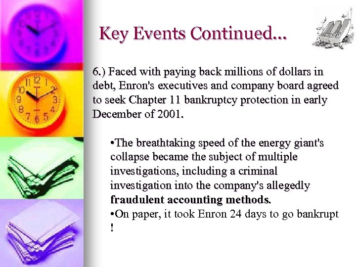 Key Events Continued… 6. ) Faced with paying back millions of dollars in debt,