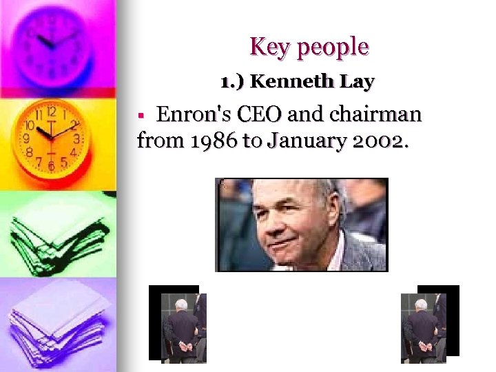 Key people 1. ) Kenneth Lay Enron's CEO and chairman from 1986 to January