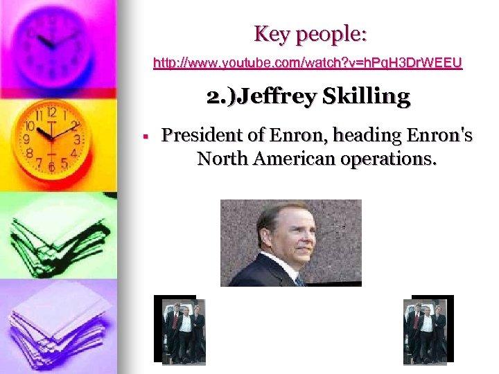 Key people: http: //www. youtube. com/watch? v=h. Pq. H 3 Dr. WEEU 2. )Jeffrey