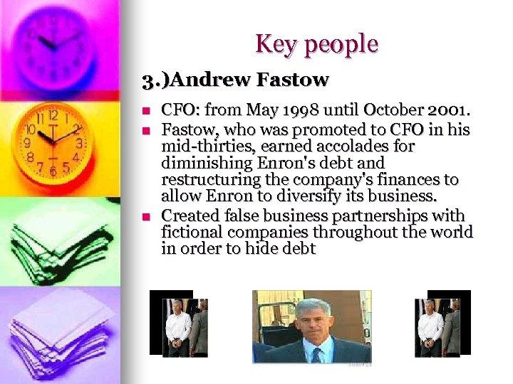Key people 3. )Andrew Fastow n n n CFO: from May 1998 until October