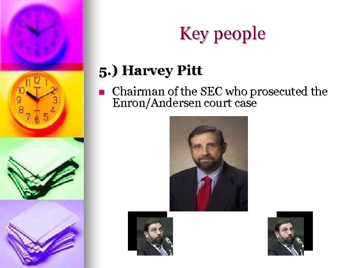 Key people 5. ) Harvey Pitt n Chairman of the SEC who prosecuted the