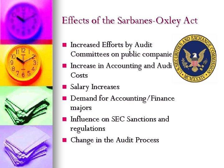 Effects of the Sarbanes-Oxley Act n n n Increased Efforts by Audit Committees on