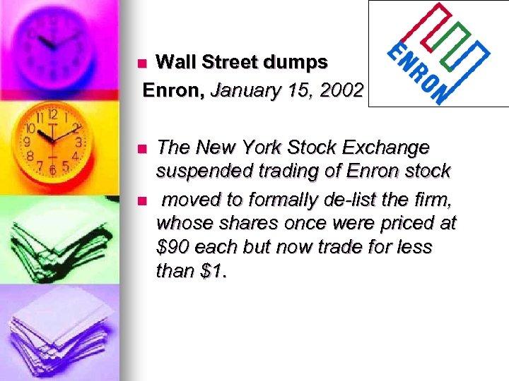 Wall Street dumps Enron, January 15, 2002 n n n The New York Stock