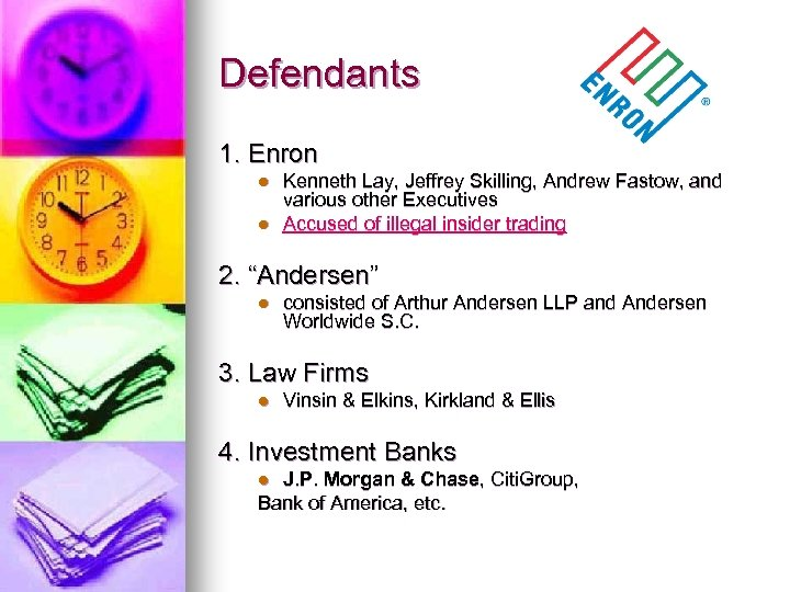 Defendants 1. Enron l l Kenneth Lay, Jeffrey Skilling, Andrew Fastow, and various other