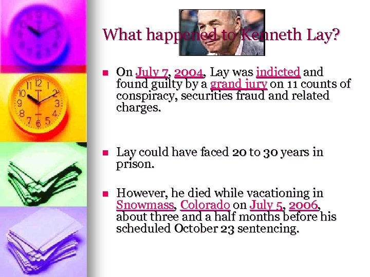 What happened to Kenneth Lay? n On July 7, 2004, Lay was indicted and