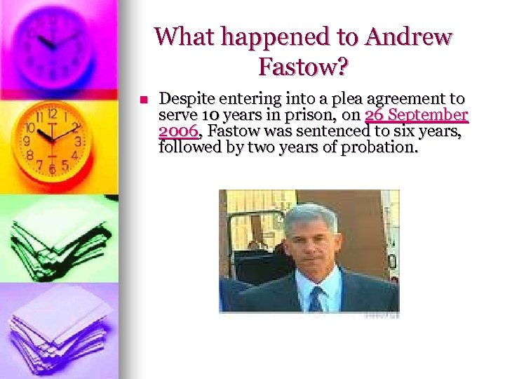 What happened to Andrew Fastow? n Despite entering into a plea agreement to serve