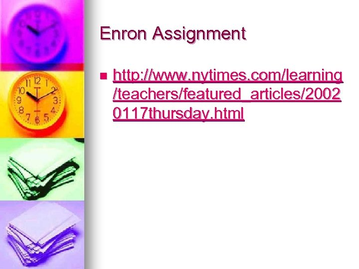 Enron Assignment n http: //www. nytimes. com/learning /teachers/featured_articles/2002 0117 thursday. html