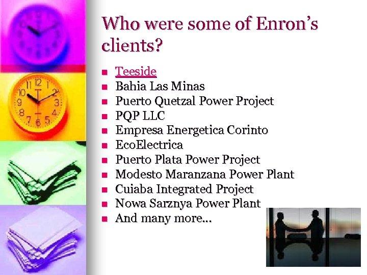 Who were some of Enron's clients? n n n Teeside Bahia Las Minas Puerto