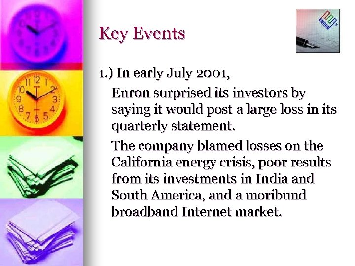 Key Events 1. ) In early July 2001, Enron surprised its investors by saying
