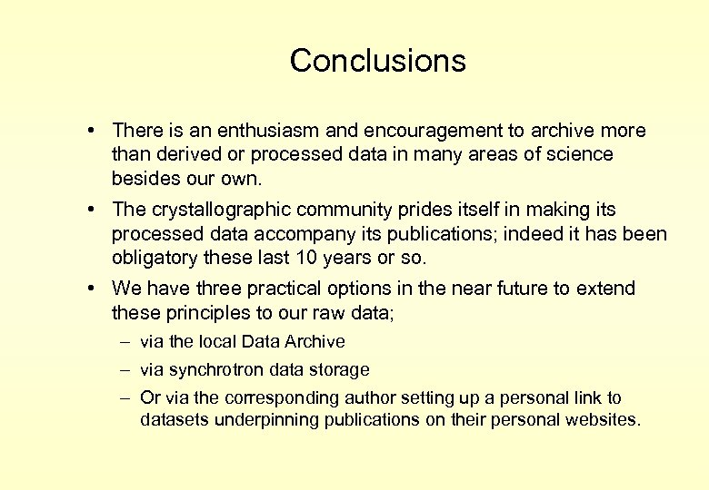 Conclusions • There is an enthusiasm and encouragement to archive more than derived or