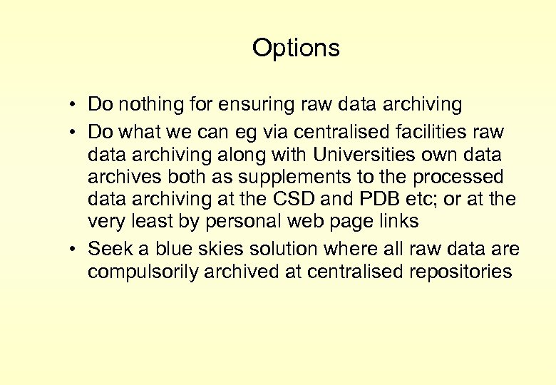 Options • Do nothing for ensuring raw data archiving • Do what we can