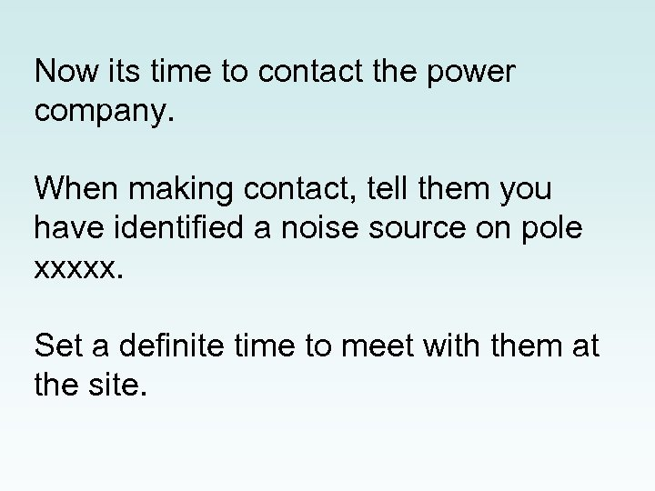 Now its time to contact the power company. When making contact, tell them you