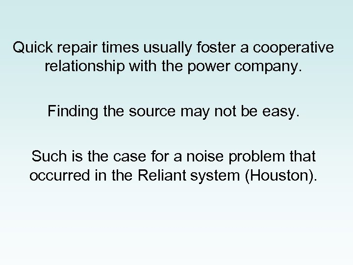 Quick repair times usually foster a cooperative relationship with the power company. Finding the