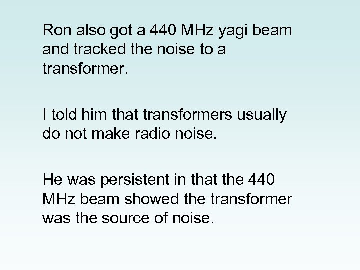 Ron also got a 440 MHz yagi beam and tracked the noise to a