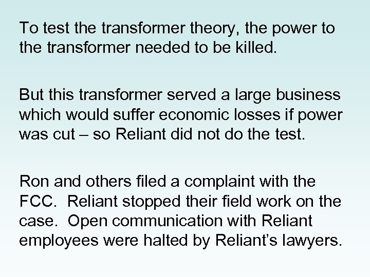 To test the transformer theory, the power to the transformer needed to be killed.
