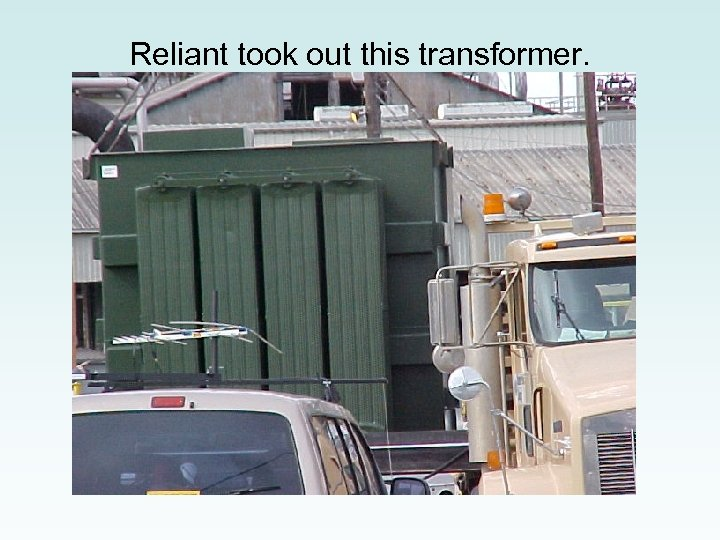 Reliant took out this transformer.