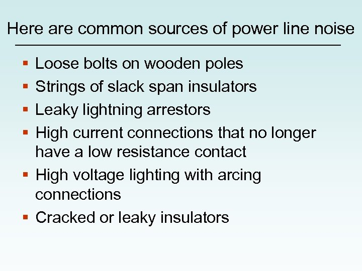 Here are common sources of power line noise § § Loose bolts on wooden
