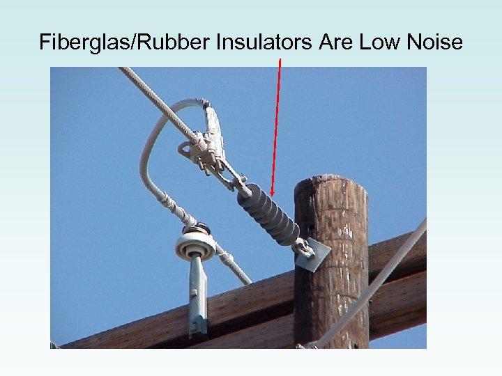 Fiberglas/Rubber Insulators Are Low Noise
