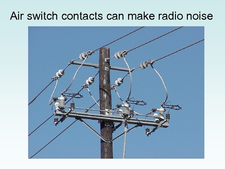 Air switch contacts can make radio noise