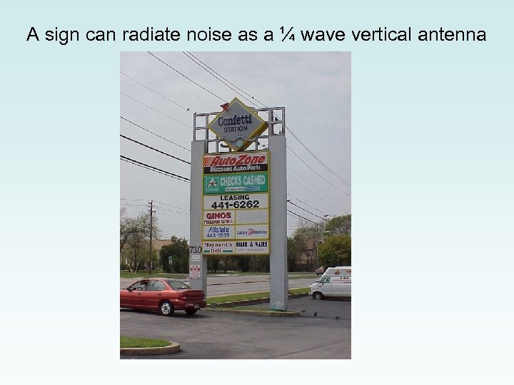 A sign can radiate noise as a ¼ wave vertical antenna