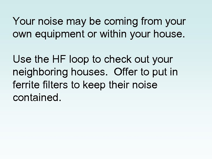 Your noise may be coming from your own equipment or within your house. Use