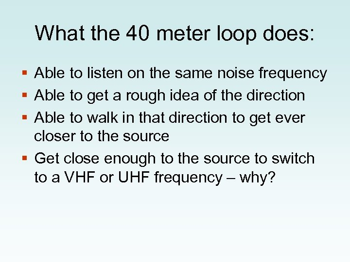 What the 40 meter loop does: § Able to listen on the same noise