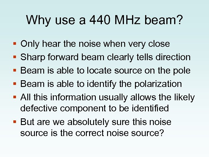 Why use a 440 MHz beam? § § § Only hear the noise when