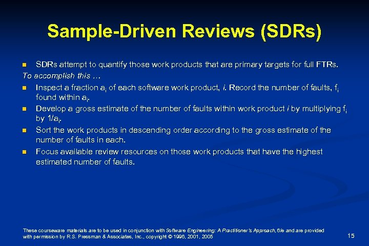 Sample-Driven Reviews (SDRs) SDRs attempt to quantify those work products that are primary targets