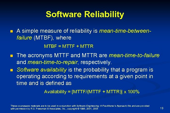 Software Reliability n A simple measure of reliability is mean-time-betweenfailure (MTBF), where MTBF =