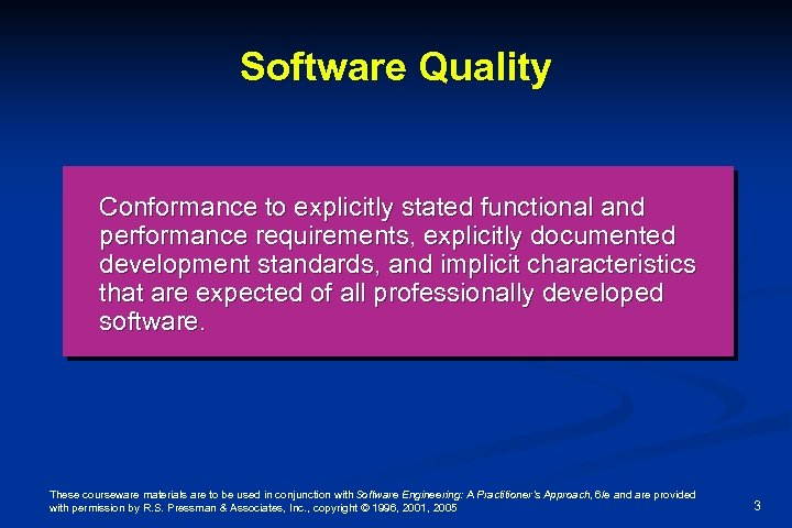 Software Quality Conformance to explicitly stated functional and performance requirements, explicitly documented development standards,