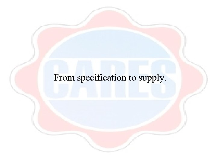 From specification to supply.