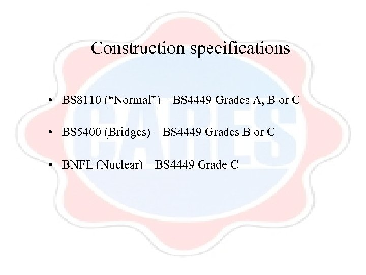 """Construction specifications • BS 8110 (""""Normal"""") – BS 4449 Grades A, B or C"""
