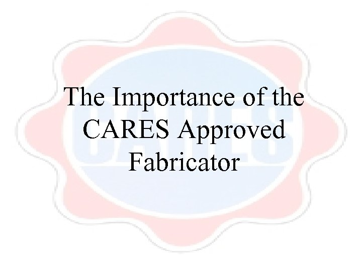 The Importance of the CARES Approved Fabricator
